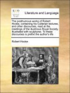The posthumous works of Robert Hooke, containing his Cutlerian l