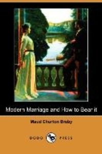 Modern Marriage and How to Bear It (Dodo Press)