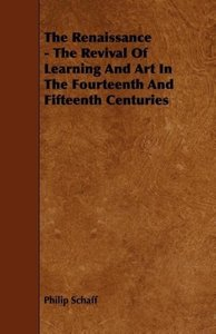 The Renaissance - The Revival Of Learning And Art In The Fourtee