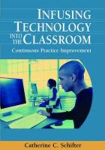 Infusing Technology Into the Classroom: Continuous Practice Impr