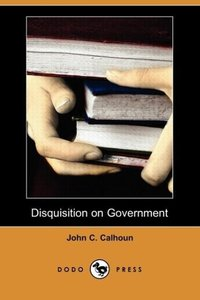 Disquisition on Government (Dodo Press)