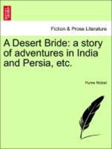 A Desert Bride: a story of adventures in India and Persia, etc.