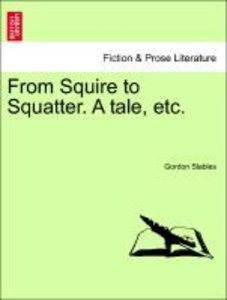 From Squire to Squatter. A tale, etc.