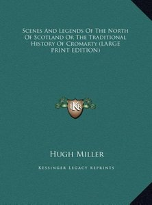 Scenes And Legends Of The North Of Scotland Or The Traditional H