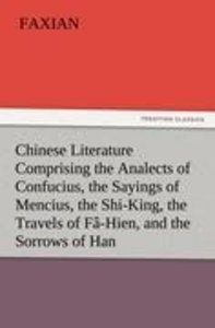 Chinese Literature Comprising the Analects of Confucius, the Say
