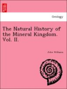 The Natural History of the Mineral Kingdom. Vol. II.