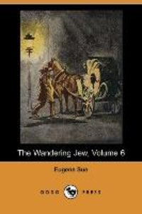 The Wandering Jew, Volume 6 (Dodo Press)