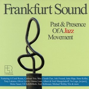 Frankfurt Sound Past & Presence Of A Jazz Movement