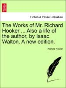 The Works of Mr. Richard Hooker ... Also a life of the author, b
