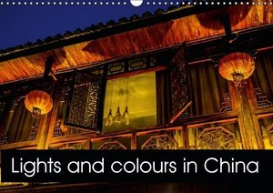 Lights and colours in China (Wall Calendar 2015 DIN A3 Landscape