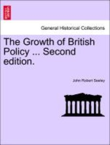 The Growth of British Policy. Vol. I, Second edition.