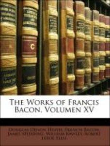 The Works of Francis Bacon, Volumen XV