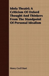 Idola Theatri; A Criticism Of Oxford Thought And Thinkers From T