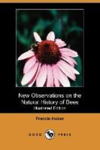 New Observations on the Natural History of Bees (Illustrated Edi