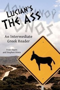 Lucian's the Ass: An Intermediate Greek Reader: Greek Text with