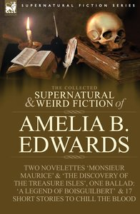 The Collected Supernatural and Weird Fiction of Amelia B. Edward