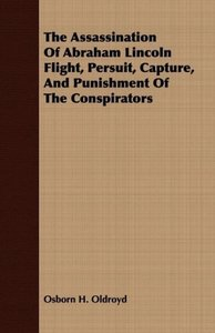 The Assassination Of Abraham Lincoln Flight, Persuit, Capture, A