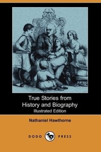 True Stories from History and Biography (Illustrated Edition) (D