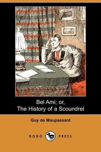 Bel Ami; Or, the History of a Scoundrel (Dodo Press)