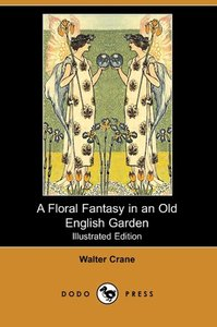 A Floral Fantasy in an Old English Garden (Illustrated Edition)