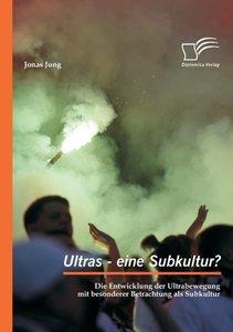 Ultras - eine Subkultur? Die Entwicklung der Ultrabewegung mit b