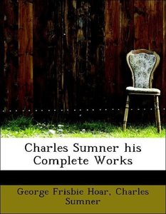 Charles Sumner his Complete Works