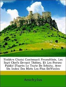 Théâtre Choisi Contenant Prométhée, Les Sept Chefs Devant Thèbes