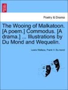 The Wooing of Malkatoon. [A poem.] Commodus. [A drama.] ... Illu