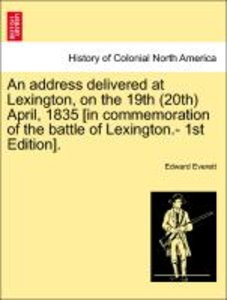 An address delivered at Lexington, on the 19th (20th) April, 183