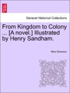 From Kingdom to Colony ... [A novel.] Illustrated by Henry Sandh