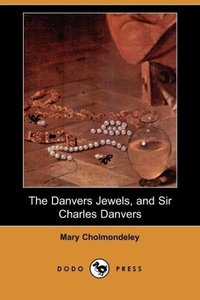The Danvers Jewels, and Sir Charles Danvers (Dodo Press)