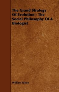 The Grand Strategy of Evolution - The Social Philosophy of a Bio