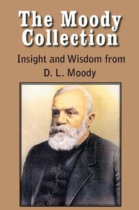The Moody Collection, Insight and Wisdom from D. L. Moody - That