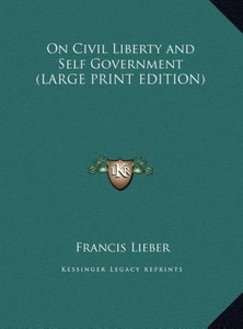 On Civil Liberty and Self Government (LARGE PRINT EDITION)
