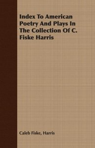 Index to American Poetry and Plays in the Collection of C. Fiske
