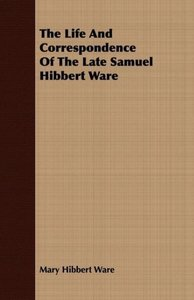The Life And Correspondence Of The Late Samuel Hibbert Ware