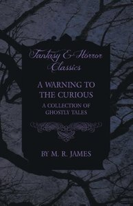 A Warning to the Curious - A Collection of Ghostly Tales (Fantas