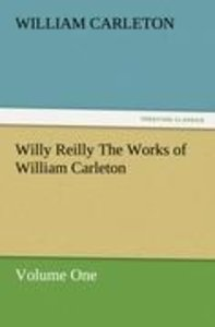 Willy Reilly The Works of William Carleton, Volume One