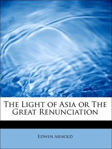 The Light of Asia or The Great Renunciation
