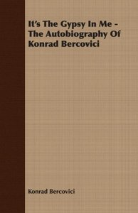 It's The Gypsy In Me - The Autobiography Of Konrad Bercovici