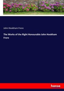 The Works of the Right Honourable John Hookham Frere