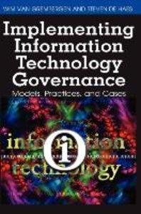 Implementing Information Technology Governance: Models, Practice