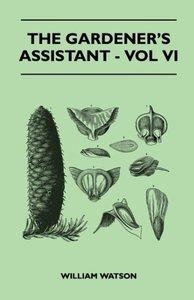 The Gardener's Assistant - Vol VI