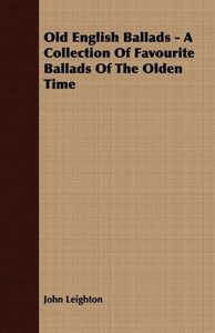 Old English Ballads - A Collection Of Favourite Ballads Of The O