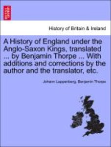 A History of England under the Anglo-Saxon Kings, translated ...