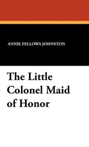 The Little Colonel Maid of Honor