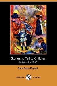 Stories to Tell to Children (Illustrated Edition) (Dodo Press)