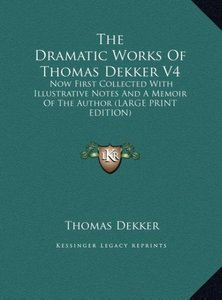 The Dramatic Works Of Thomas Dekker V4