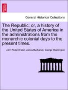 The Republic; or, a history of the United States of America in t