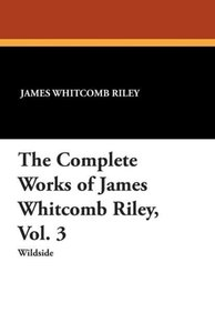 The Complete Works of James Whitcomb Riley, Vol. 3